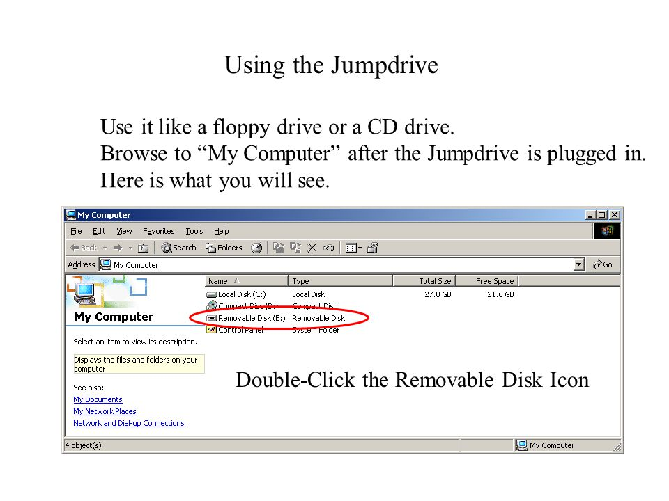 Using the Jumpdrive Use it like a floppy drive or a CD drive. Browse to My Computer after the Jumpdrive is plugged in. Here is what you will see. Doub
