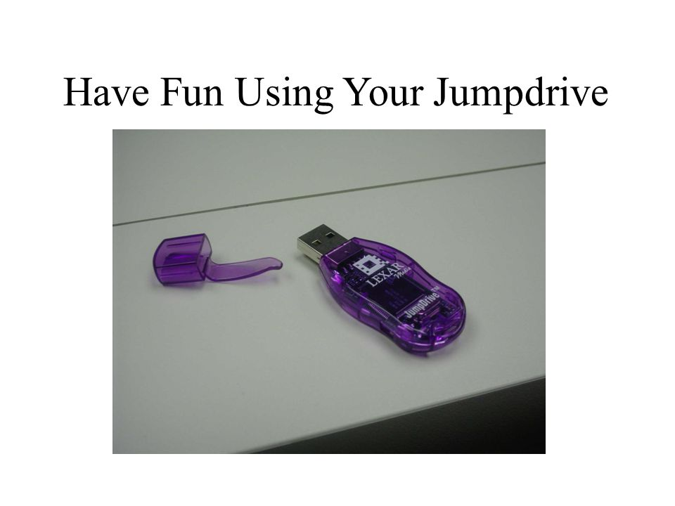 Have Fun Using Your Jumpdrive