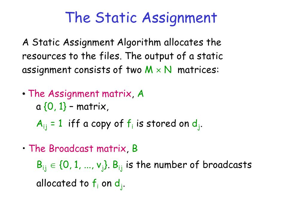 The Static Assignment A Static Assignment Algorithm allocates the resources to the files.