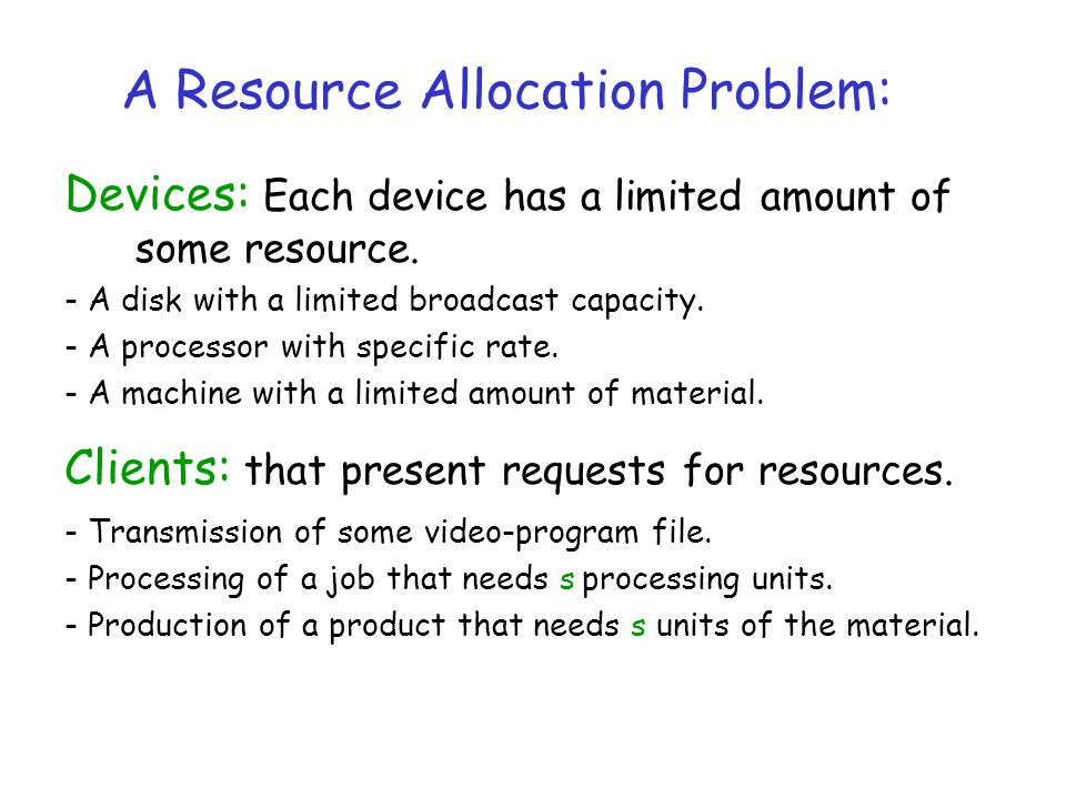 A Resource Allocation Problem: Devices: Each device has a limited amount of some resource.