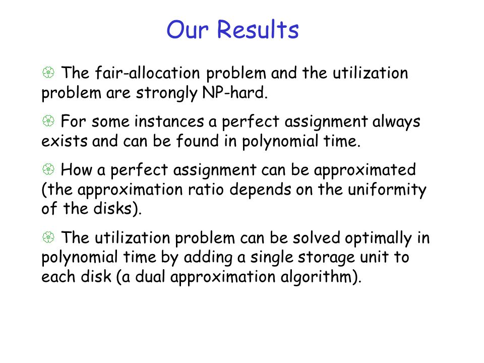 Our Results The fair-allocation problem and the utilization problem are strongly NP-hard.