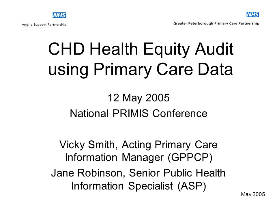 May 2005 CHD Health Equity Audit PRIMIS Fifth Annual Conference 11 – 12 May 2005 Piecing Together the Future Vicky Smith Jane Robinson