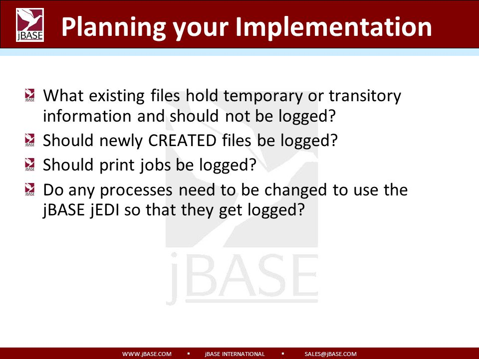 WWW.jBASE.COM jBASE INTERNATIONAL SALES@jBASE.COM When can I get it? NOW! Transaction journaling is included in your current jBASE server. You need on