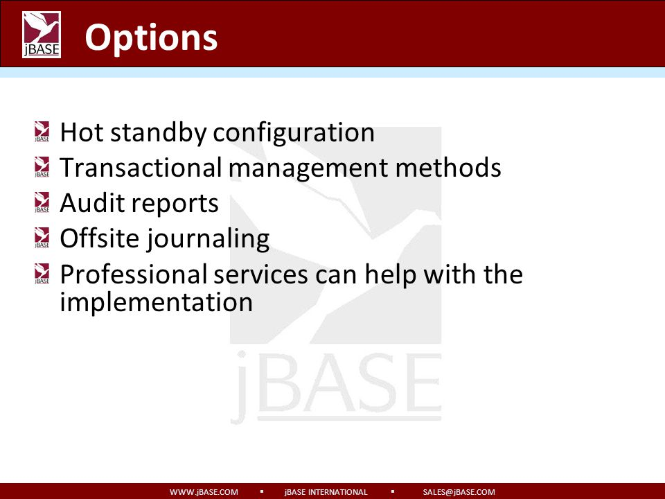 WWW.jBASE.COM jBASE INTERNATIONAL SALES@jBASE.COM Planning your Implementation What existing files hold temporary or transitory information and should