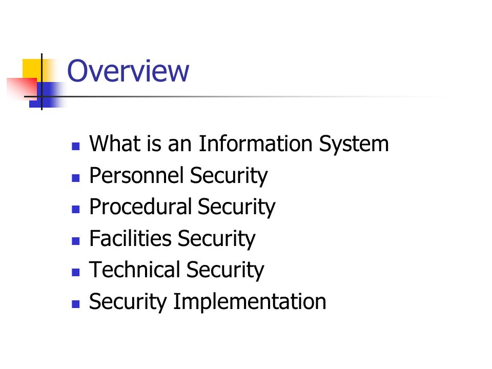Security Perspective: What is an Information System The General Systems View… Intended Output Unintended Output Main Input Spurious Input Transformation Processes Output Interface Input Interface Control Processes