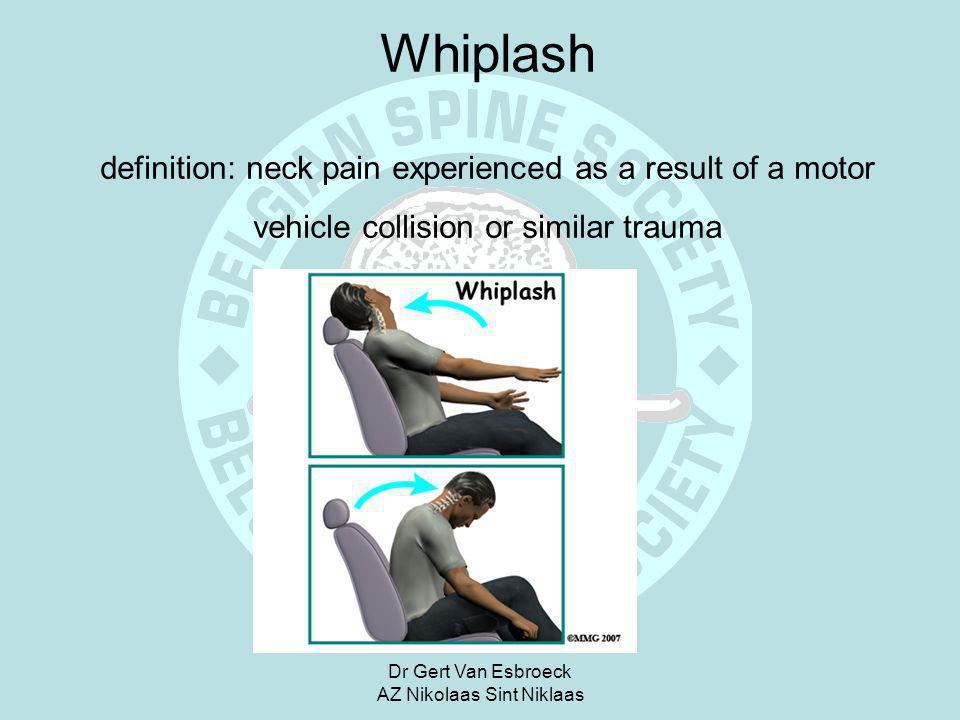 Dr Gert Van Esbroeck AZ Nikolaas Sint Niklaas Whiplash definition: neck pain experienced as a result of a motor vehicle collision or similar trauma
