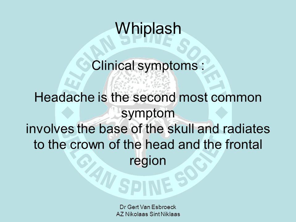 Dr Gert Van Esbroeck AZ Nikolaas Sint Niklaas Whiplash Clinical symptoms : Headache is the second most common symptom involves the base of the skull a