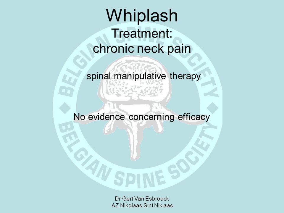Dr Gert Van Esbroeck AZ Nikolaas Sint Niklaas Whiplash Treatment: chronic neck pain spinal manipulative therapy No evidence concerning efficacy