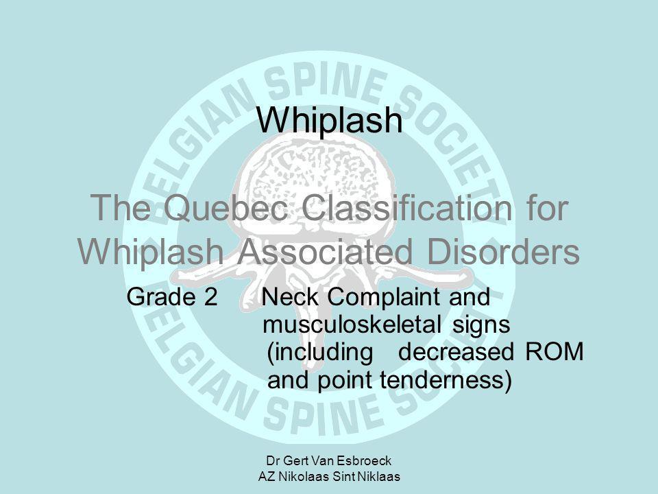 Dr Gert Van Esbroeck AZ Nikolaas Sint Niklaas Whiplash The Quebec Classification for Whiplash Associated Disorders Grade 2 Neck Complaint and musculos