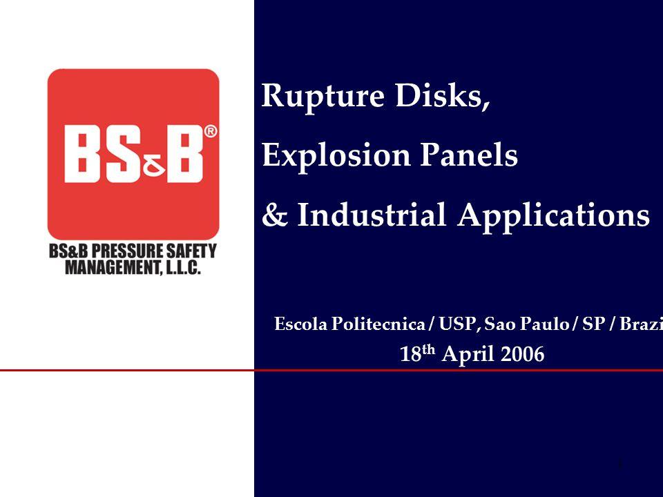 1 Escola Politecnica / USP, Sao Paulo / SP / Brazil 18 th April 2006 Rupture Disks, Explosion Panels & Industrial Applications