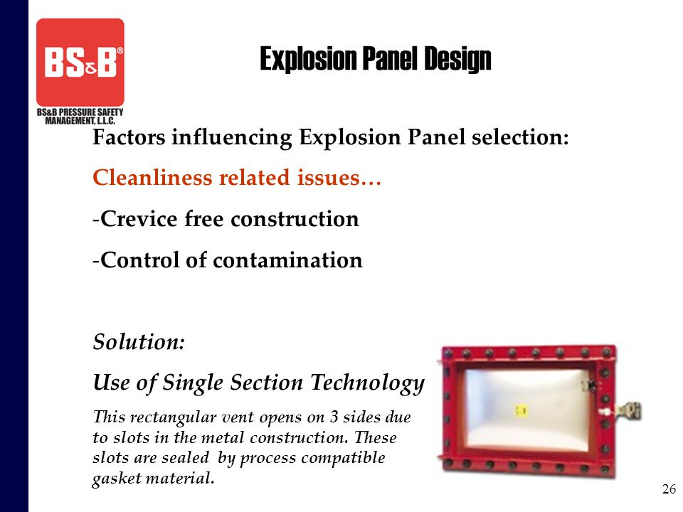 26 Explosion Panel Design Factors influencing Explosion Panel selection: Cleanliness related issues… -Crevice free construction -Control of contaminat