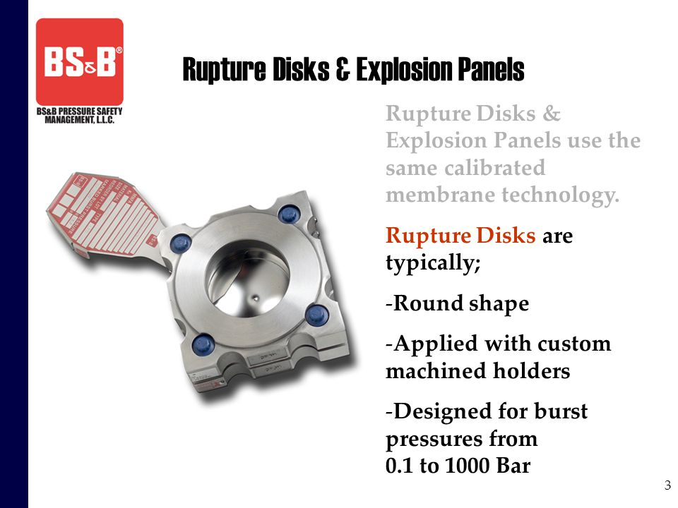 3 Rupture Disks & Explosion Panels Rupture Disks & Explosion Panels use the same calibrated membrane technology. Rupture Disks are typically; -Round s