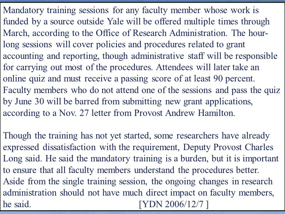 Mandatory training sessions for any faculty member whose work is funded by a source outside Yale will be offered multiple times through March, according to the Office of Research Administration.