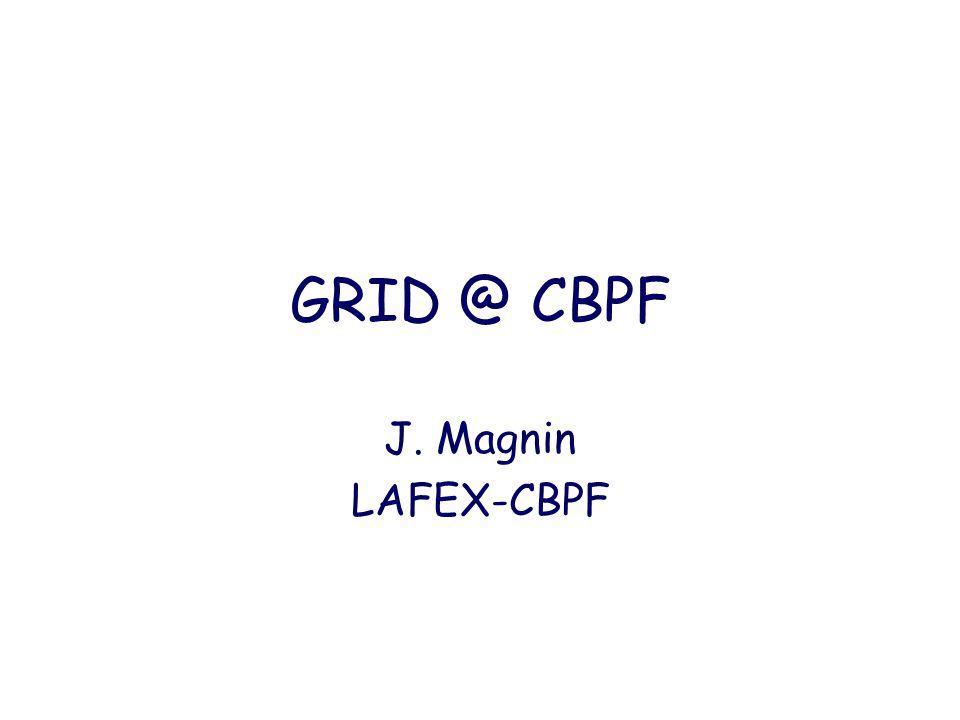 Outline What is the GRID ? Why GRID at CBPF ? What are our needs ? Status of GRID at CBPF