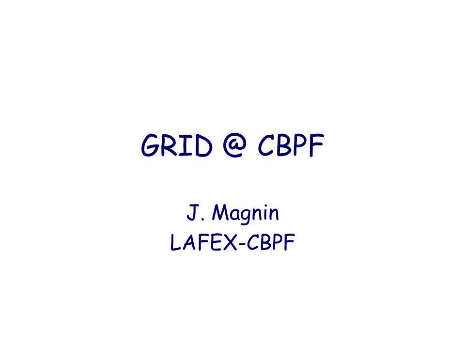 GRID @ CBPF J. Magnin LAFEX-CBPF
