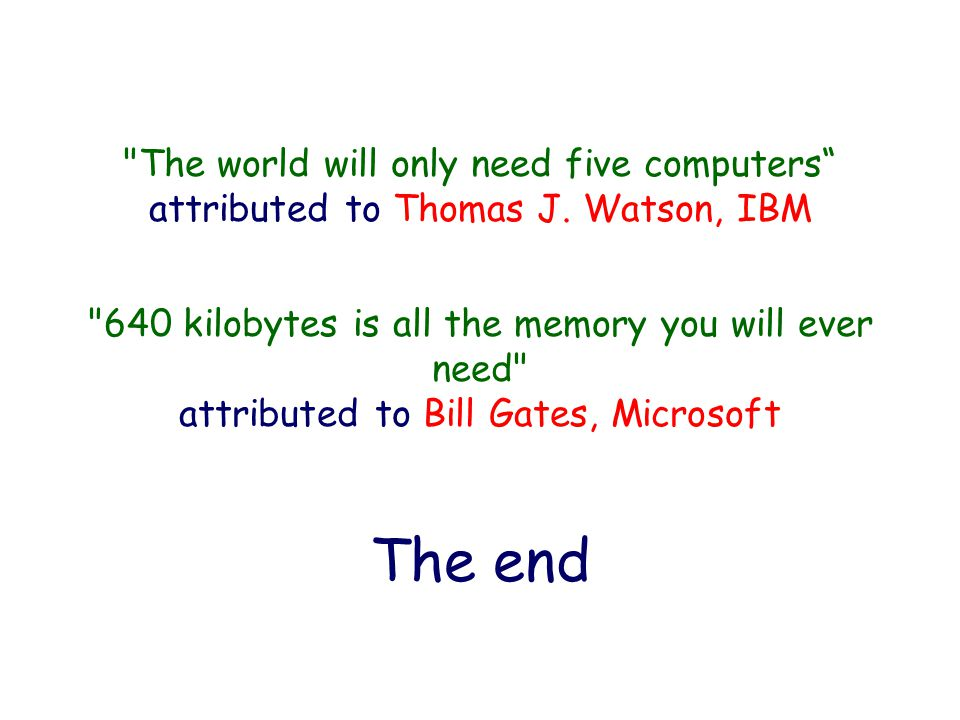 The world will only need five computers attributed to Thomas J.
