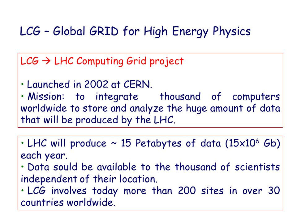 LCG is part of EGEE (Enabling Grids for E-sciencE) In April 2004 it was decided to build a permanent Grid infrastructure for scientific applications in Europe.