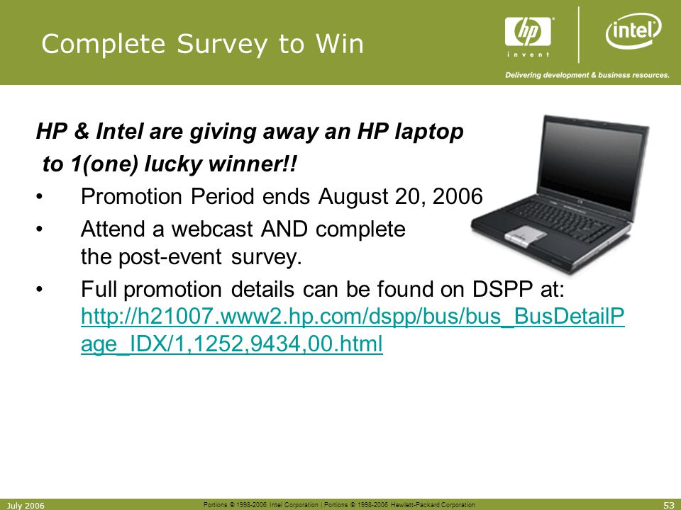 Portions © 1998-2006 Intel Corporation | Portions © 1998-2006 Hewlett-Packard Corporation 53 July 2006 Complete Survey to Win HP & Intel are giving aw
