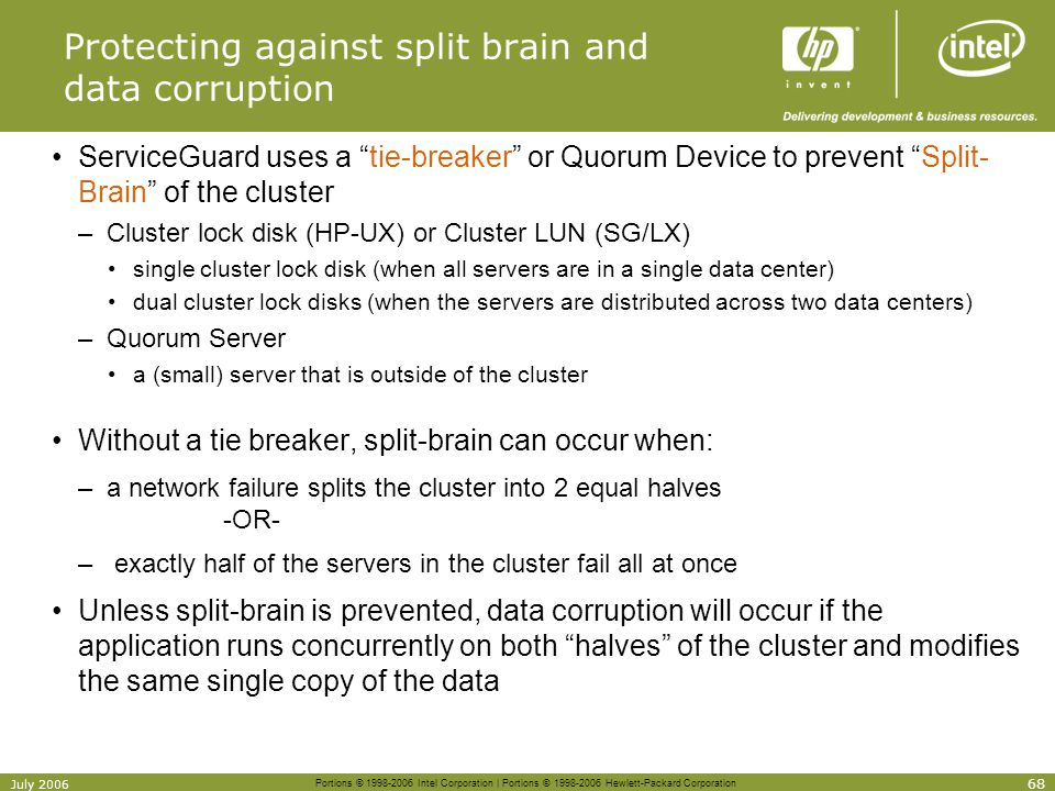 Portions © 1998-2006 Intel Corporation | Portions © 1998-2006 Hewlett-Packard Corporation 68 July 2006 Protecting against split brain and data corrupt