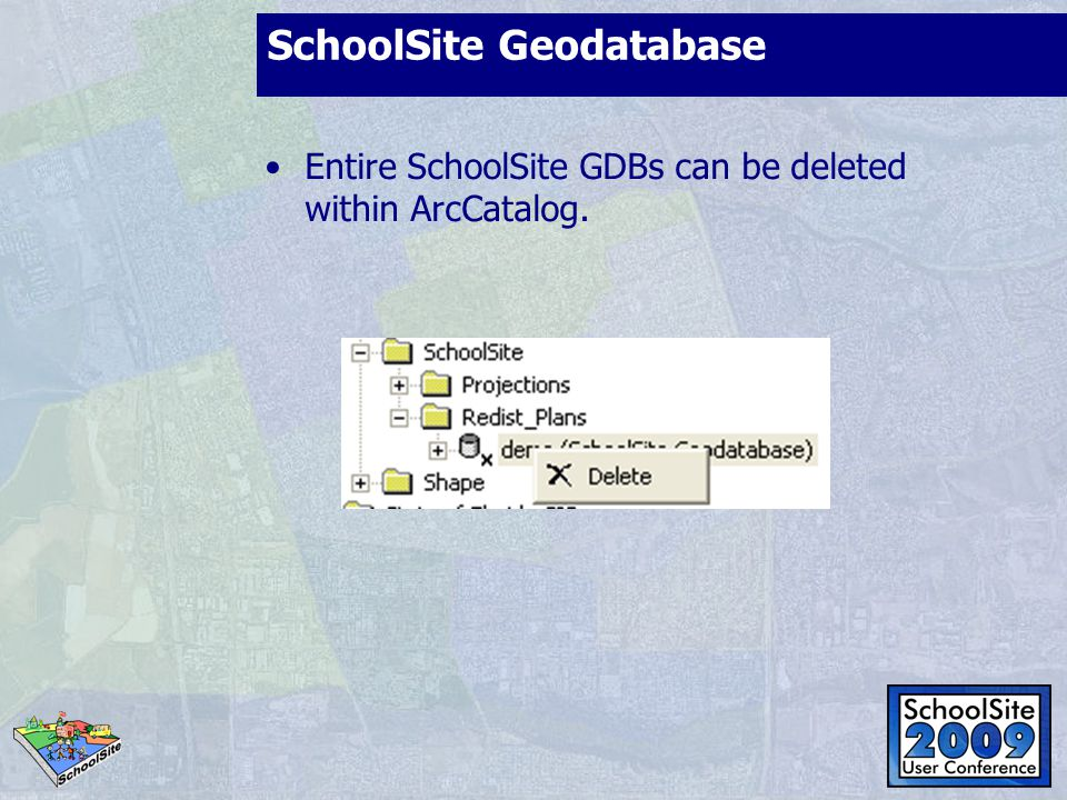 SchoolSite Geodatabase Entire SchoolSite GDBs can be deleted within ArcCatalog.