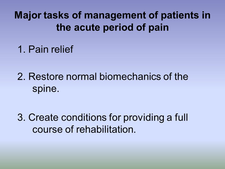 Major tasks of management of patients in the acute period of pain 1.