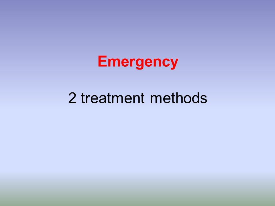 Emergency 2 treatment methods