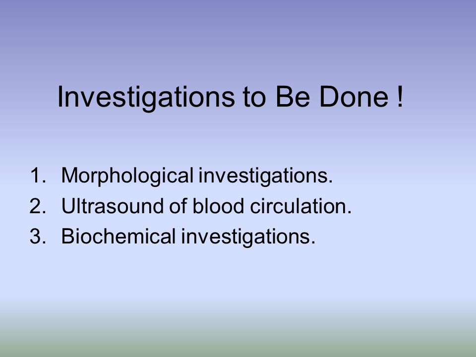 Investigations to Be Done .1.Morphological investigations.