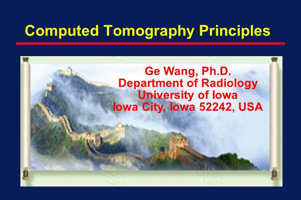 Computed Tomography Principles Ge Wang, Ph.D.