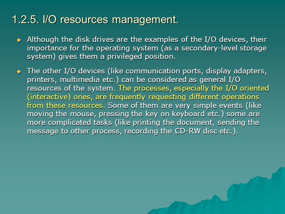 1.2.5. I/O resources management. Although the disk drives are the examples of the I/O devices, their importance for the operating system (as a seconda