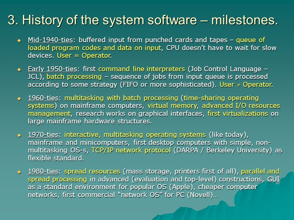 3. History of the system software – milestones. Mid-1940-ties: buffered input from punched cards and tapes – queue of loaded program codes and data on