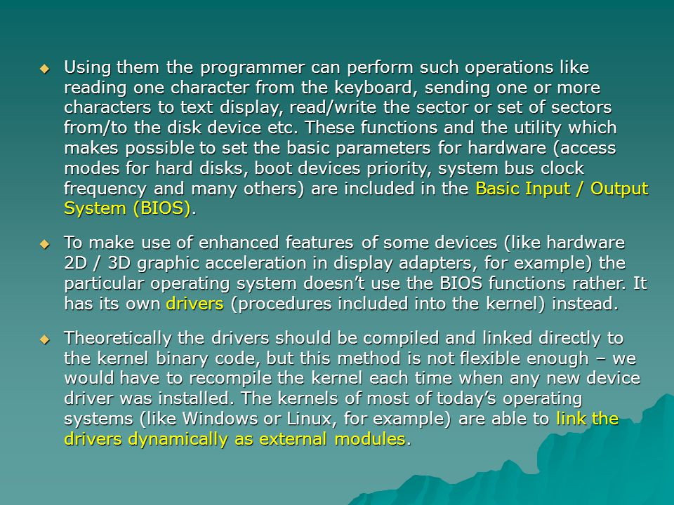 Using them the programmer can perform such operations like reading one character from the keyboard, sending one or more characters to text display, re