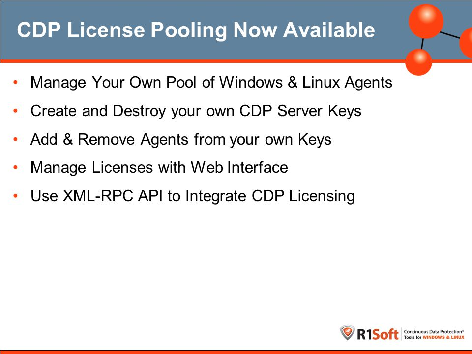 CDP License Pooling Now Available Manage Your Own Pool of Windows & Linux Agents Create and Destroy your own CDP Server Keys Add & Remove Agents from your own Keys Manage Licenses with Web Interface Use XML-RPC API to Integrate CDP Licensing