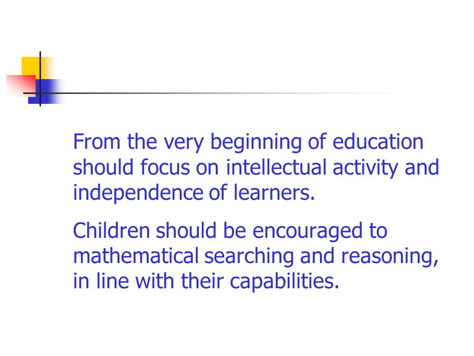From the very beginning of education should focus on intellectual activity and independence of learners.