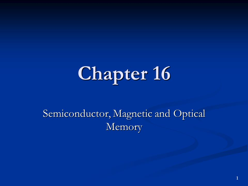 Chapter 16 Semiconductor, Magnetic and Optical Memory 1
