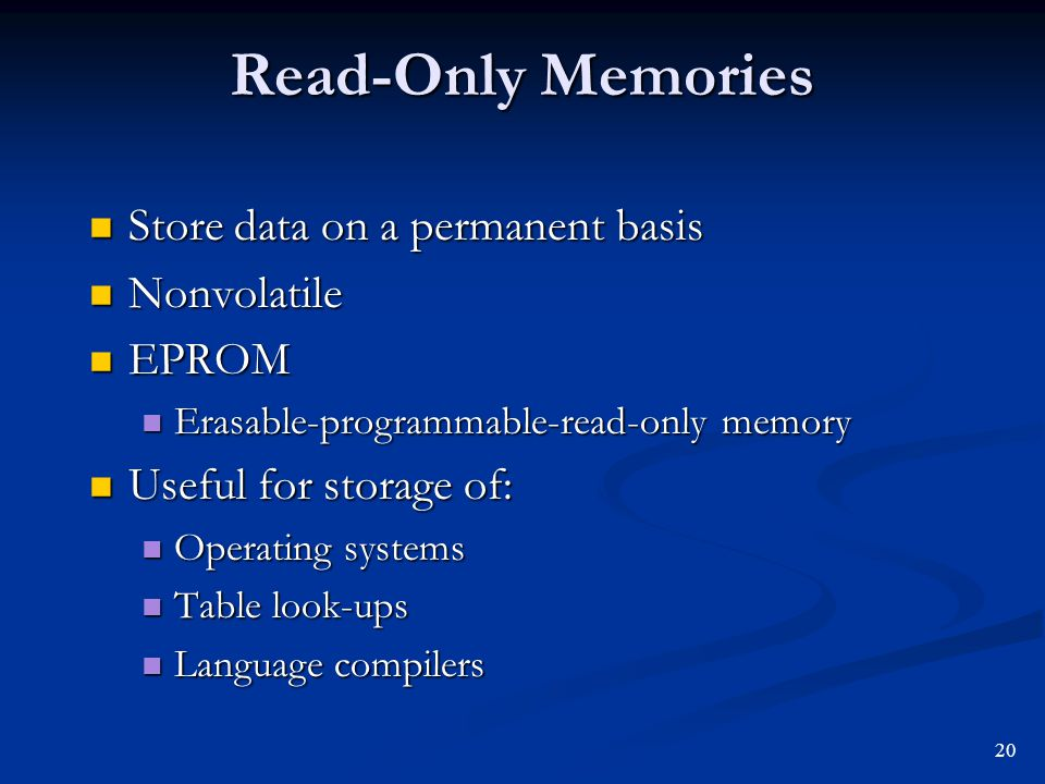 Read-Only Memories Store data on a permanent basis Store data on a permanent basis Nonvolatile Nonvolatile EPROM EPROM Erasable-programmable-read-only