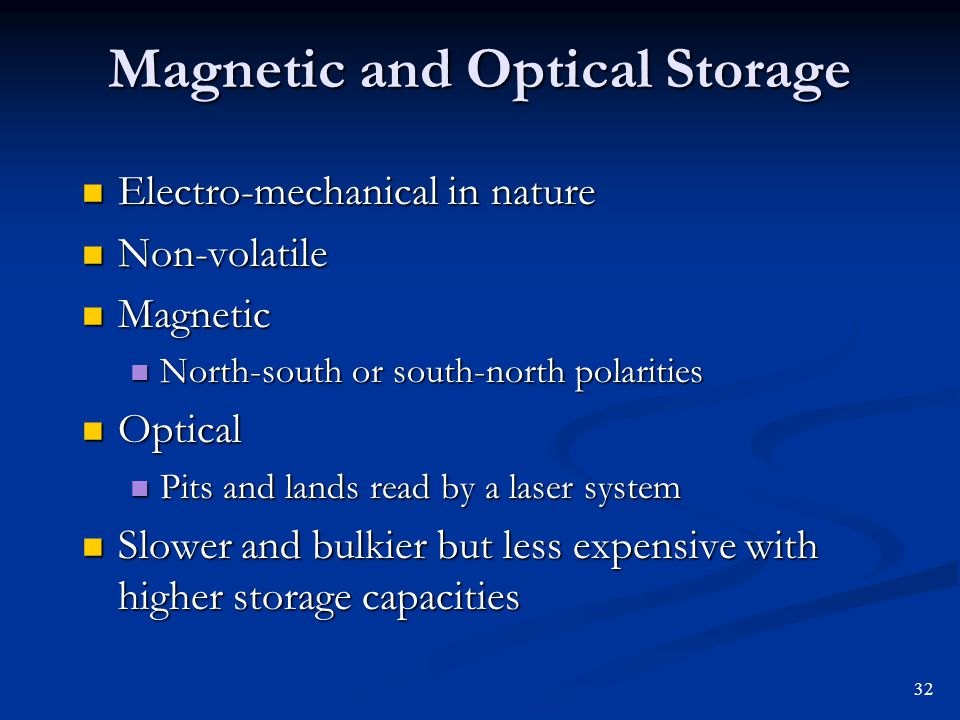 Magnetic and Optical Storage Electro-mechanical in nature Electro-mechanical in nature Non-volatile Non-volatile Magnetic Magnetic North-south or sout