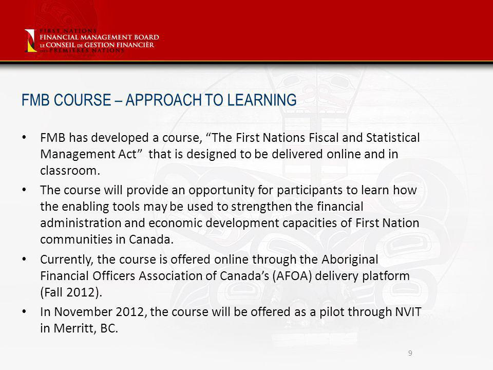 FMB has developed a course, The First Nations Fiscal and Statistical Management Act that is designed to be delivered online and in classroom.