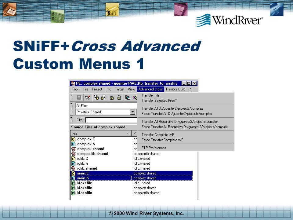 © 2000 Wind River Systems, Inc. SNiFF+Cross Advanced Custom Menus 1