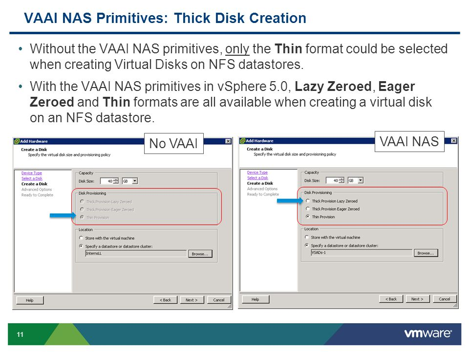 11 VAAI NAS Primitives: Thick Disk Creation Without the VAAI NAS primitives, only the Thin format could be selected when creating Virtual Disks on NFS