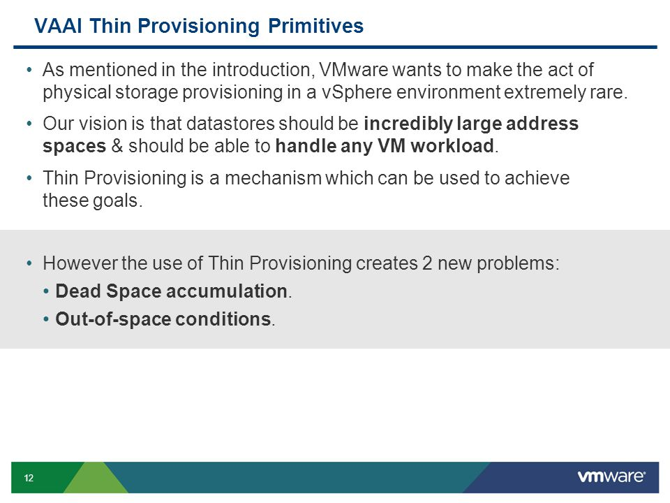 12 VAAI Thin Provisioning Primitives As mentioned in the introduction, VMware wants to make the act of physical storage provisioning in a vSphere environment extremely rare.