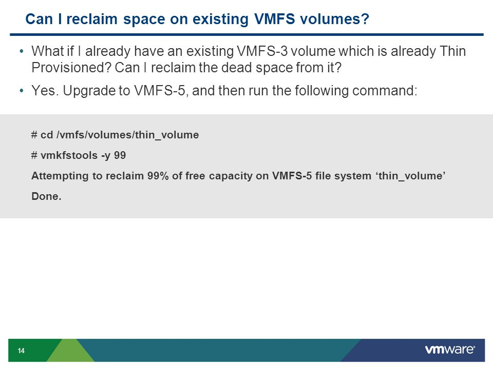 14 Can I reclaim space on existing VMFS volumes.