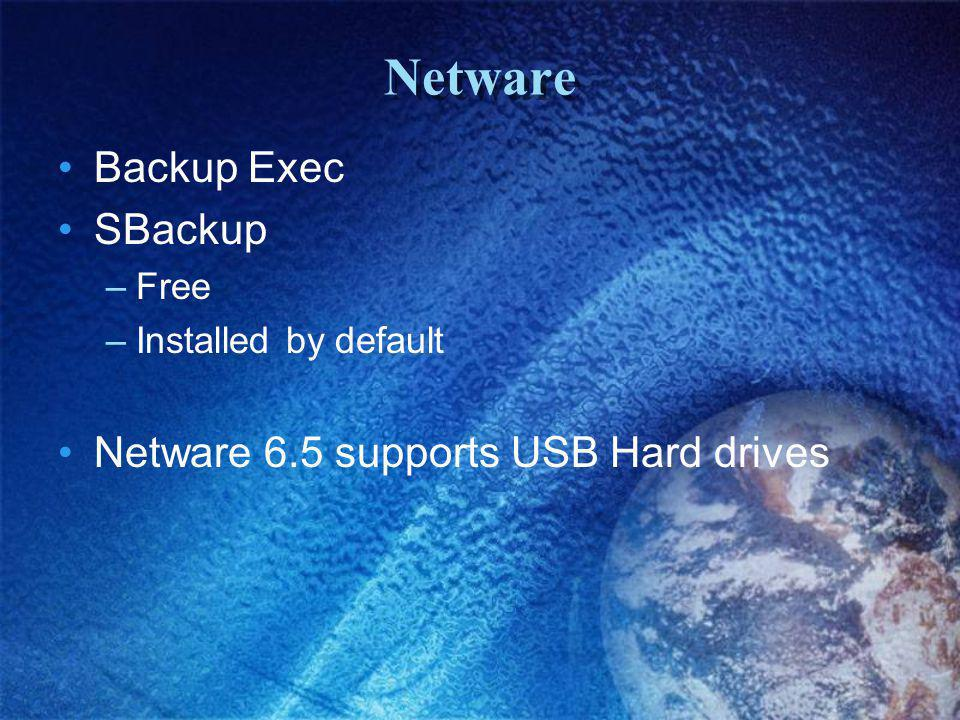 Netware Backup Exec SBackup –Free –Installed by default Netware 6.5 supports USB Hard drives