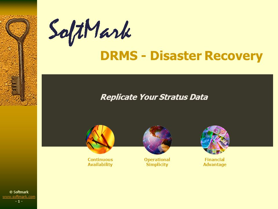 © Softmark www.softmark.com www.softmark.com - 2 - Real-time data mirroring High throughput Hands-free operations Easy configuration No application changes Minimal overhead Different Platforms DRMS Disaster Recovery Mirroring System