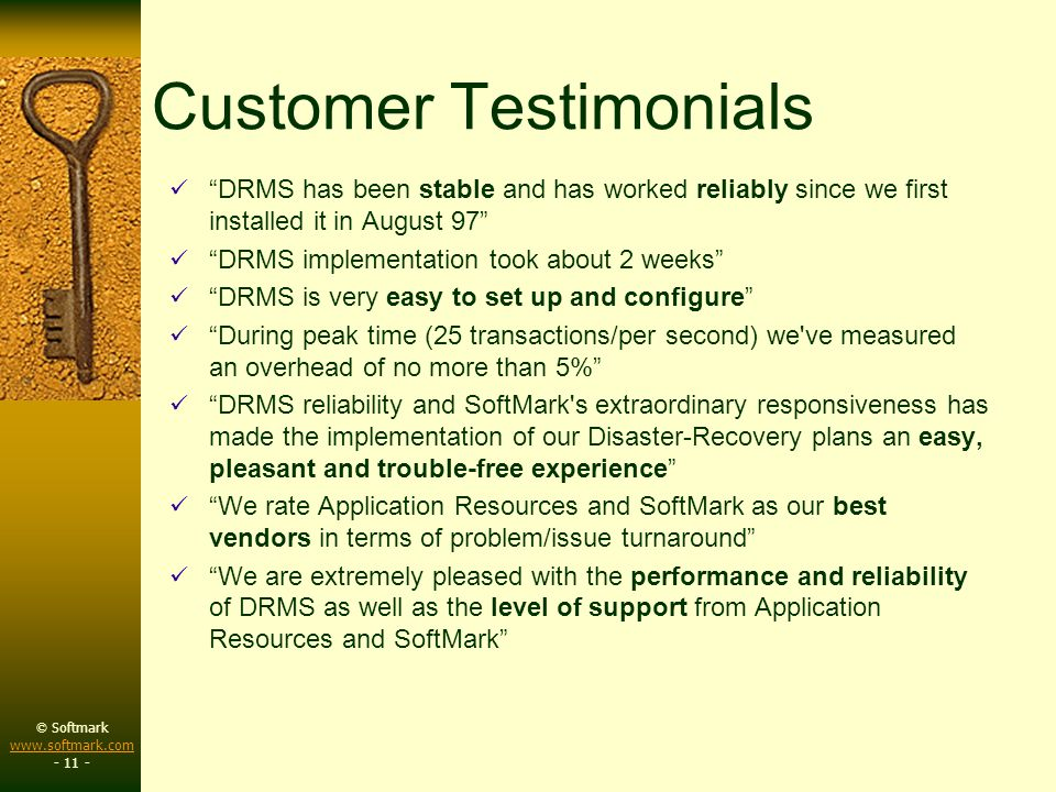 © Softmark www.softmark.com www.softmark.com - 11 - Customer Testimonials DRMS has been stable and has worked reliably since we first installed it in