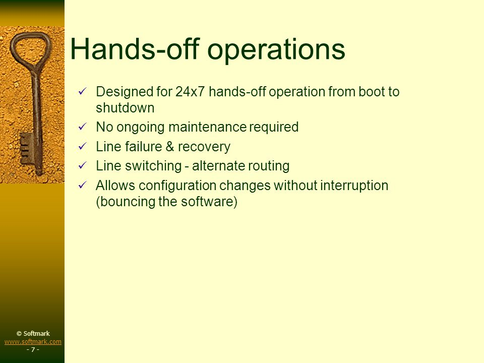 © Softmark www.softmark.com www.softmark.com - 7 - Hands-off operations Designed for 24x7 hands-off operation from boot to shutdown No ongoing mainten