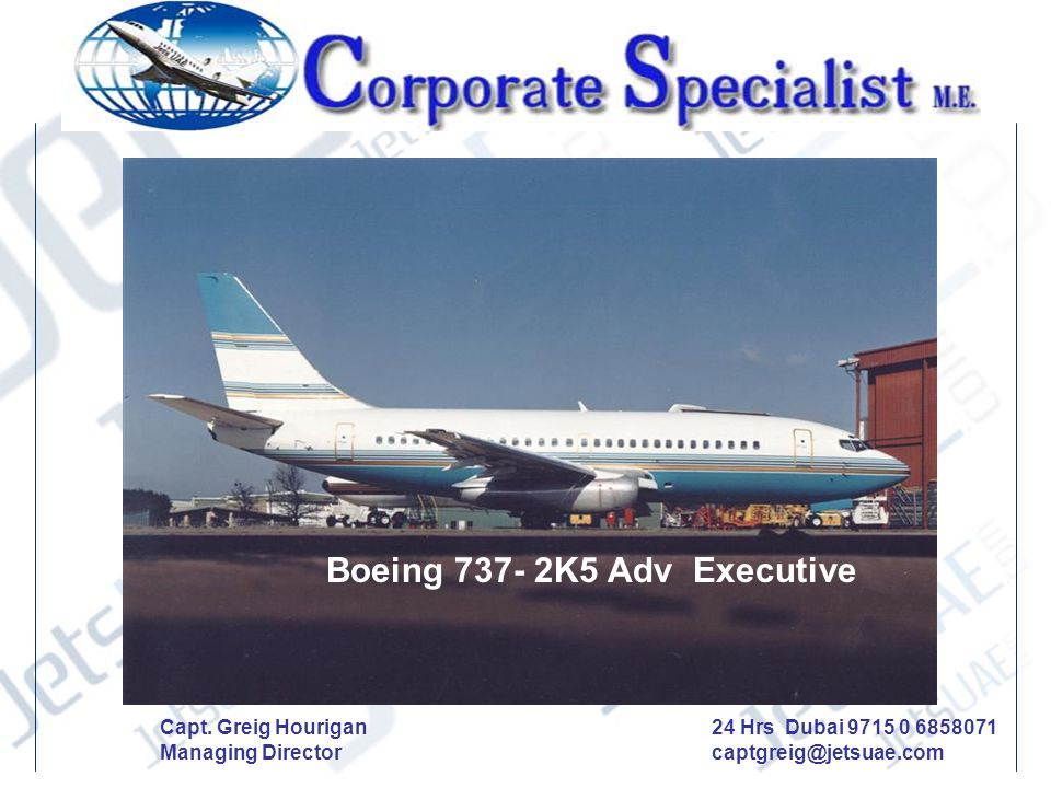 Dear Sir, We are pleased to offer the Boeing 737 – 2K5 Executive aircraft for sale.