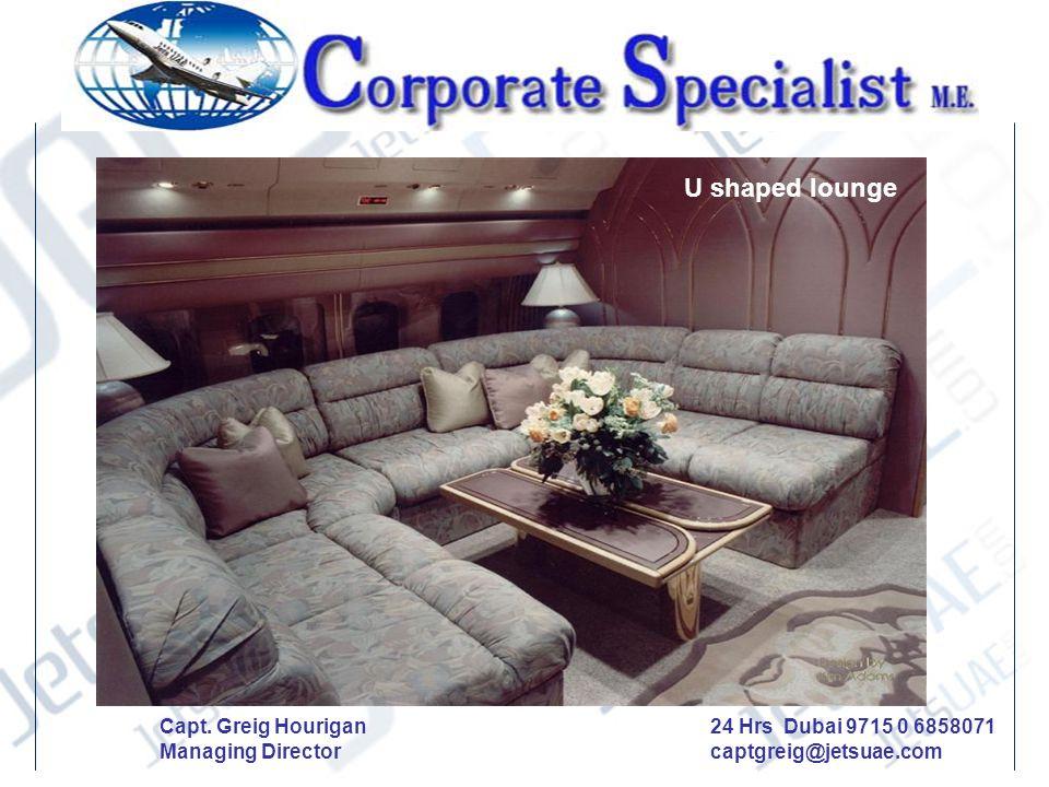 U shaped lounge Capt. Greig Hourigan Managing Director 24 Hrs Dubai 9715 0 6858071 captgreig@jetsuae.com