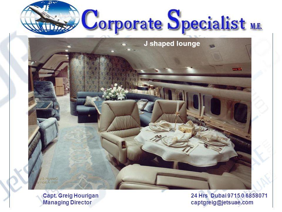 J shaped lounge Capt. Greig Hourigan Managing Director 24 Hrs Dubai 9715 0 6858071 captgreig@jetsuae.com