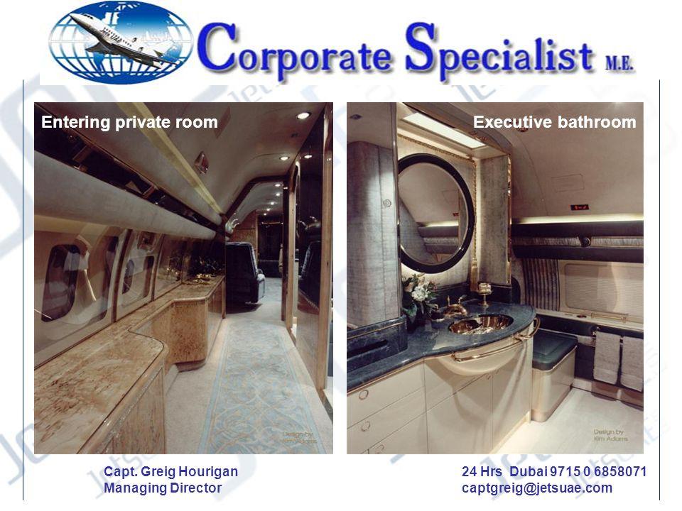 Entering private roomExecutive bathroom Capt. Greig Hourigan Managing Director 24 Hrs Dubai 9715 0 6858071 captgreig@jetsuae.com