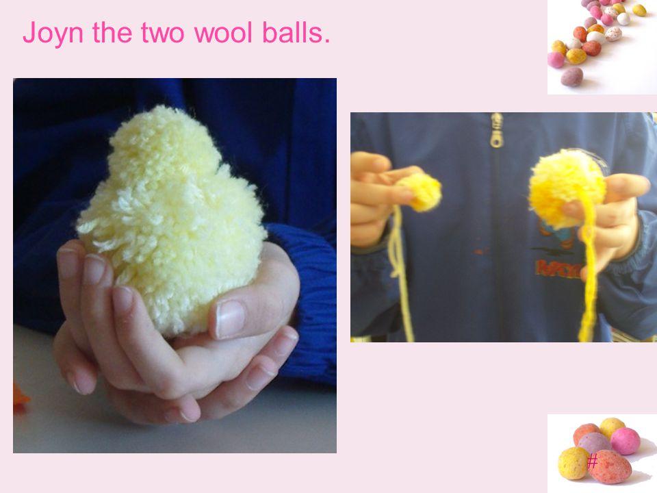 # Joyn the two wool balls.